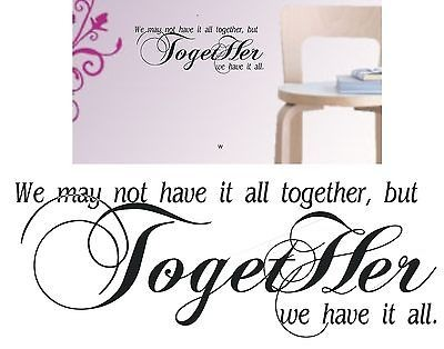 Together we have it all quote lettering vinyl decal wall sticker