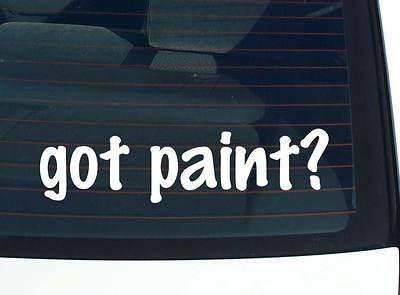 got paint? JOB OCCUPATION PAINTER FUNNY DECAL STICKER VINYL WALL CAR
